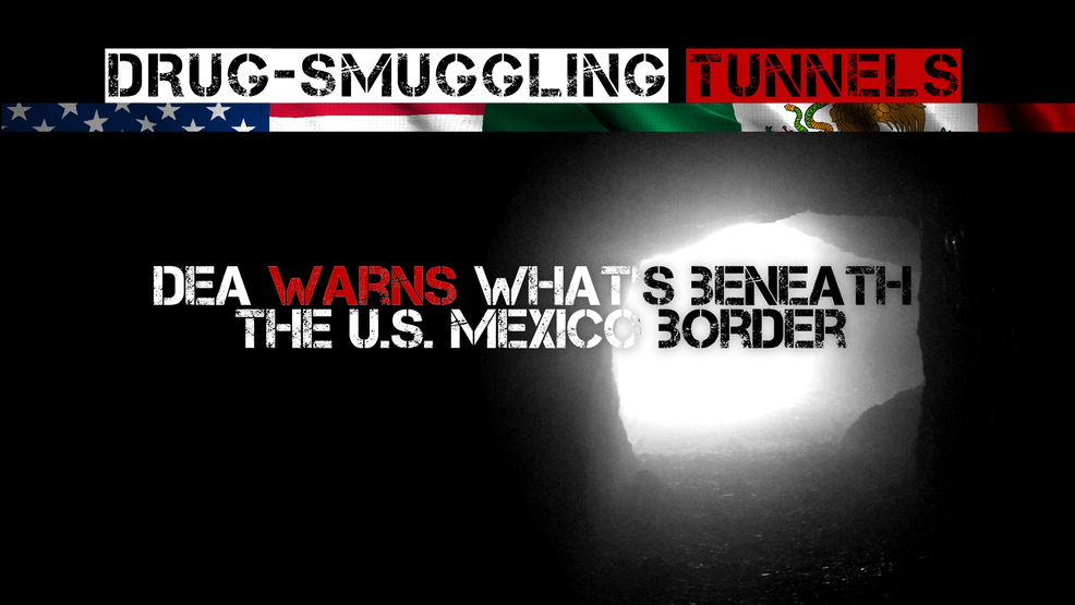Drug-smuggling tunnels: DEA warns what's beneath the U S
