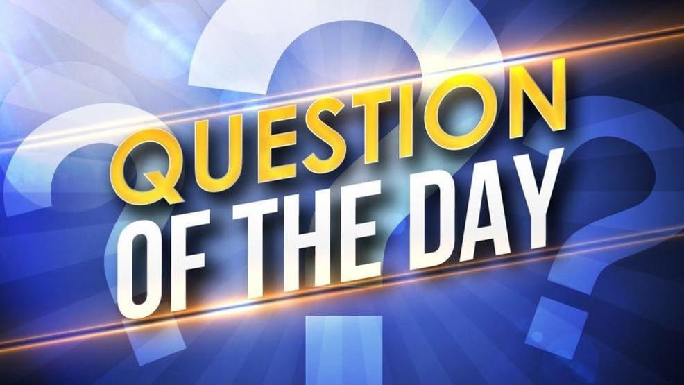 the question of the day friday dec 7 2018 katu