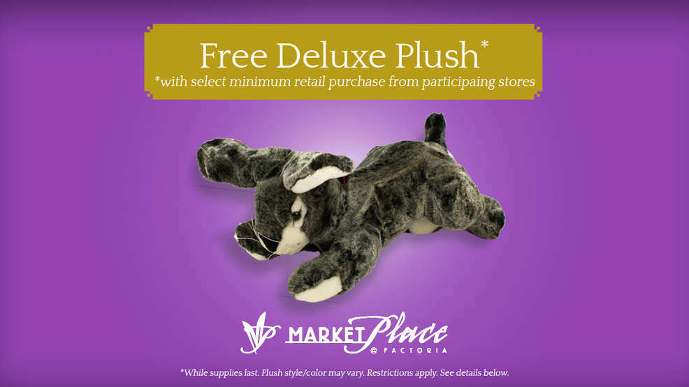 Visit the MarketPlace at Factoria to receive a free Deluxe Plush Toy